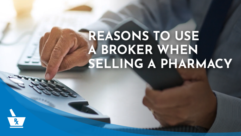 "a hand typing on a tabletop phone and the other hand holding the phone. the caption ""REASONS TO USE A BROKER WHEN SELLING A PHARMACY"""